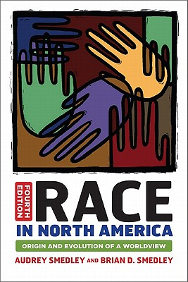 Race in North America: Origin and Evolution of a Worldview, Audrey Smedley (Author), Brian D. Smedley (Author)