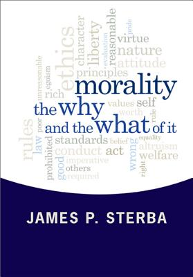 MORALITY: THE WHY AND THE WHAT OF IT, JAMES P. STERBA