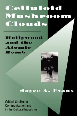 Image for Celluloid Mushroom Clouds: Hollywood And Atomic Bomb (Critical Studies in Communication and in the Cultural Industries)