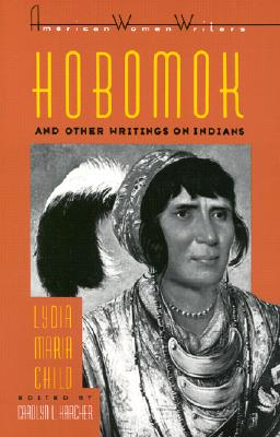 Hobomok and Other Writings on Indians (American Women Writers Series), Lydia Maria Child