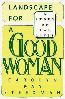Landscape for a Good Woman: A Story of Two Lives, Steedman, Carolyn Kay