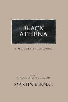Image for Black Athena: The Afroasiatic Roots of Classical Civilization (The Fabrication of Ancient Greece 1785-1985, Volume 1)