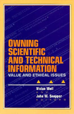 Image for Owning Scientific and Technical Information: Value and Ethical Issues
