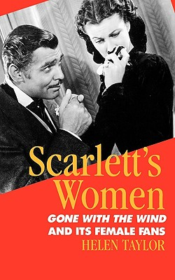 Scarlett's Women: Gone With the Wind and Its Female Fans, Taylor, Helen