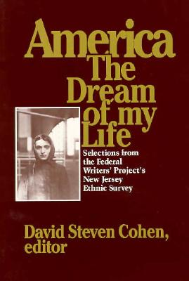 Image for America, the Dream of My Life: Selections from the Federal Writers' Project's New Jersey Ethnic Survey