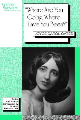 Image for 'Where Are You Going, Where Have You Been?': Joyce Carol Oates (Women Writers: Texts and Contexts)