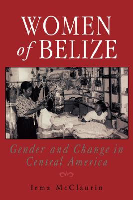 Women of Belize: Gender and Change in Central America, McClaurin, Irma