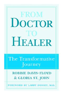 From Doctor to Healer: The Transformative Journey, Davis-Floyd, Robbie; John, Gloria St.