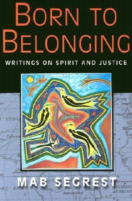 Image for BORN TO BELONGING WRITINGS ON SPIRIT AND JUSTICE
