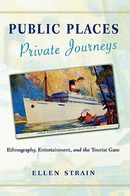Image for Public Places, Private Journeys: Ethnography, Entertainment, and the Tourist Gaze