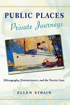 Public Places, Private Journeys: Ethnography, Entertainment, and the Tourist Gaze, Strain, Ellen