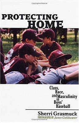 Image for Protecting Home: Class, Race, and Masculinity in Boys' Baseball