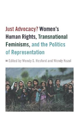 Image for Just Advocacy?: Women's Human Rights, Transnational Feminism, and the Politics of Representation
