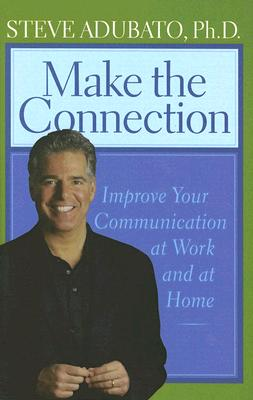 Image for Make the Connection: Improve Your Communication at Work and at Home