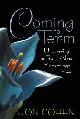 Image for Coming to Term: Uncovering the Truth About Miscarriage
