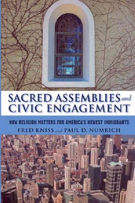 Sacred Assemblies and Civic Engagement: How Religion Matters for America's Newest Immigrants, Kniss, Fred