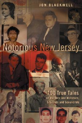 Image for Notorious New Jersey: 100 True Tales of Murders and Mobsters, Scandals and Scoun