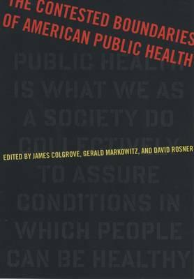 The Contested Boundaries of American Public Health (Critical Issues in Health and Medicine)
