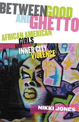 Image for Between Good and Ghetto: African American Girls and Inner-City Violence (Rutgers Series in Childhood Studies)