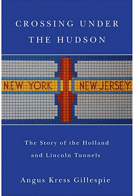 Crossing Under the Hudson: The Story of the Holla, Angus Kress Gillespie