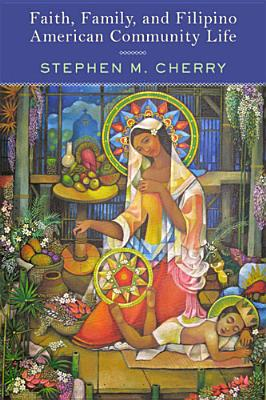 Faith, Family, and Filipino American Community Life, Cherry, Stephen M.