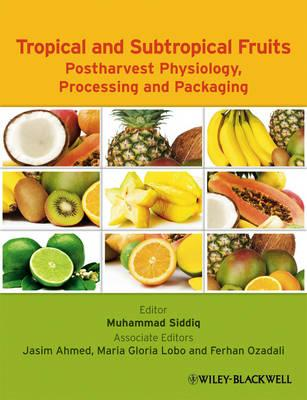 Tropical And Subtropical Fruits Postharvest Physiology Processing And Packaging (Hb)