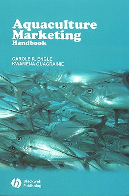 Aquaculture Marketing Handbook, Engle, Carole R.; Quagrainie, Kwamena K.