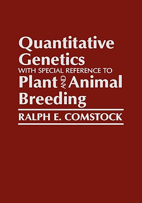 Quantitative Genetics with Special Reference to Plant and Animal Breeding, Comstock, Ralph E.