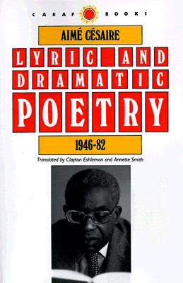Lyric and Dramatic Poetry, 1946-82 (CARAF Books: Caribbean and African Literature translated from the French), Cesaire, Aime