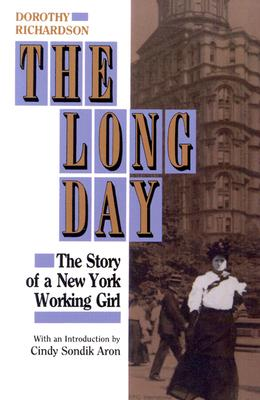 The Long Day: The Story of a New York Working Girl., Rlchardson, Dorothy