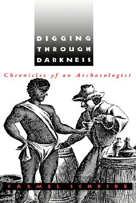 Digging through Darkness: Chronicles of an Archaeologist, Schrire, Carmel