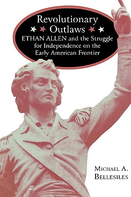Image for Revolutionary Outlaws: Ethan Allen and the Struggle for Independence on the Early American Frontier