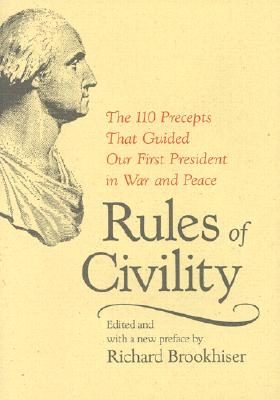 Rules of Civility: The 110 Precepts that Guided Our First President in War and Peace, George Washington; Richard Brookhiser
