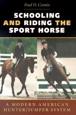 Schooling and Riding the Sport Horse: A Modern American Hunter/Jumper System, Cronin, Paul D.