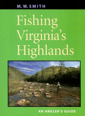 Fishing Virginia's Highlands: An Angler's Guide (Angler's Guides), Smith, M. W.