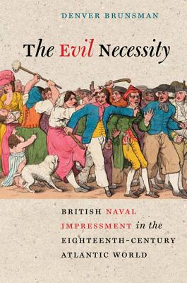 Image for The Evil Necessity: British Naval Impressment in the Eighteenth-Century Atlantic World (Early American Histories)