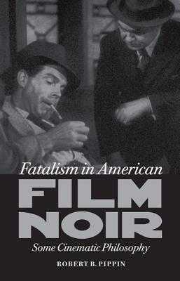 Image for Fatalism in American Film Noir: Some Cinematic Philosophy