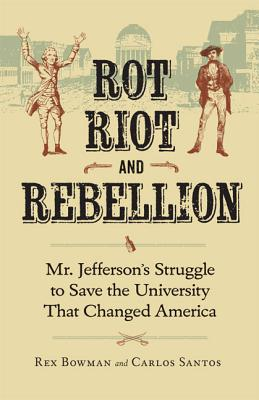 Image for Rot, Riot, and Rebellion: Mr. Jefferson's Struggle to Save the University That Changed America