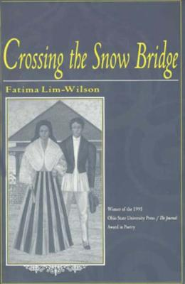 CROSSING THE SNOW BRIDGE (OSU JOURNAL AWARD POETRY), LIM-WILSON, FATIMA