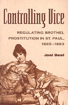 Image for Controlling Vice: Regulating Brothel Prostitution in St. Paul, 1865–1883