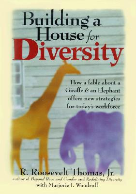Building a House for Diversity: A Fable About a Giraffe & an Elephant Offers New Strategies for Today's Workforce, Thomas Jr., R. Roosevelt; Woodruff, Marjorie I.; Thomas, R. Roosevelt, Jr.