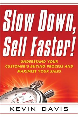 Image for Slow Down, Sell Faster!: Understand Your Customer's Buying Process and Maximize Your Sales