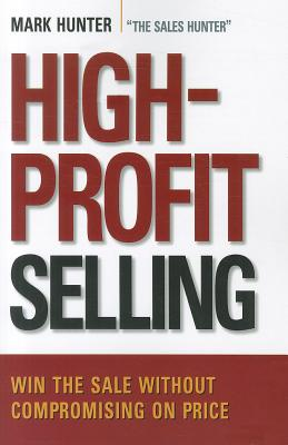 Image for High-Profit Selling: Win the Sale Without Compromising on Price
