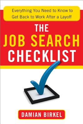 The Job Search Checklist: Everything You Need to Know to Get Back to Work After a Layoff, Birkel, Damian