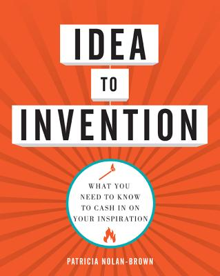 Image for Idea to Invention: What You Need to Know to Cash In on Your Inspiration
