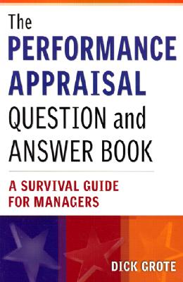 The Performance Appraisal Question and Answer Book: A Survival Guide for Managers, Dick Grote