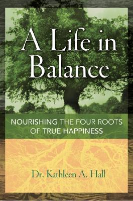 Image for A Life in Balance: Nourishing the Four Roots of True Happiness