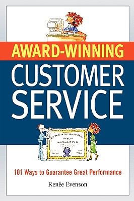 Award Winning Customer Service: 101 Ways to Guarantee Great Performance, Evenson, Renee