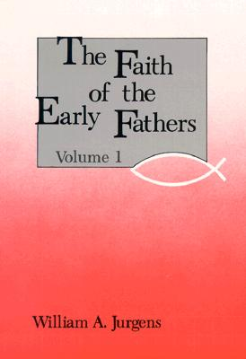 Faith of the Early Fathers, Volume 1, WILLIAM A. JURGENS