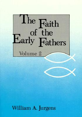 Faith of the Early Fathers, Volume 2, WILLIAM A. JURGENS